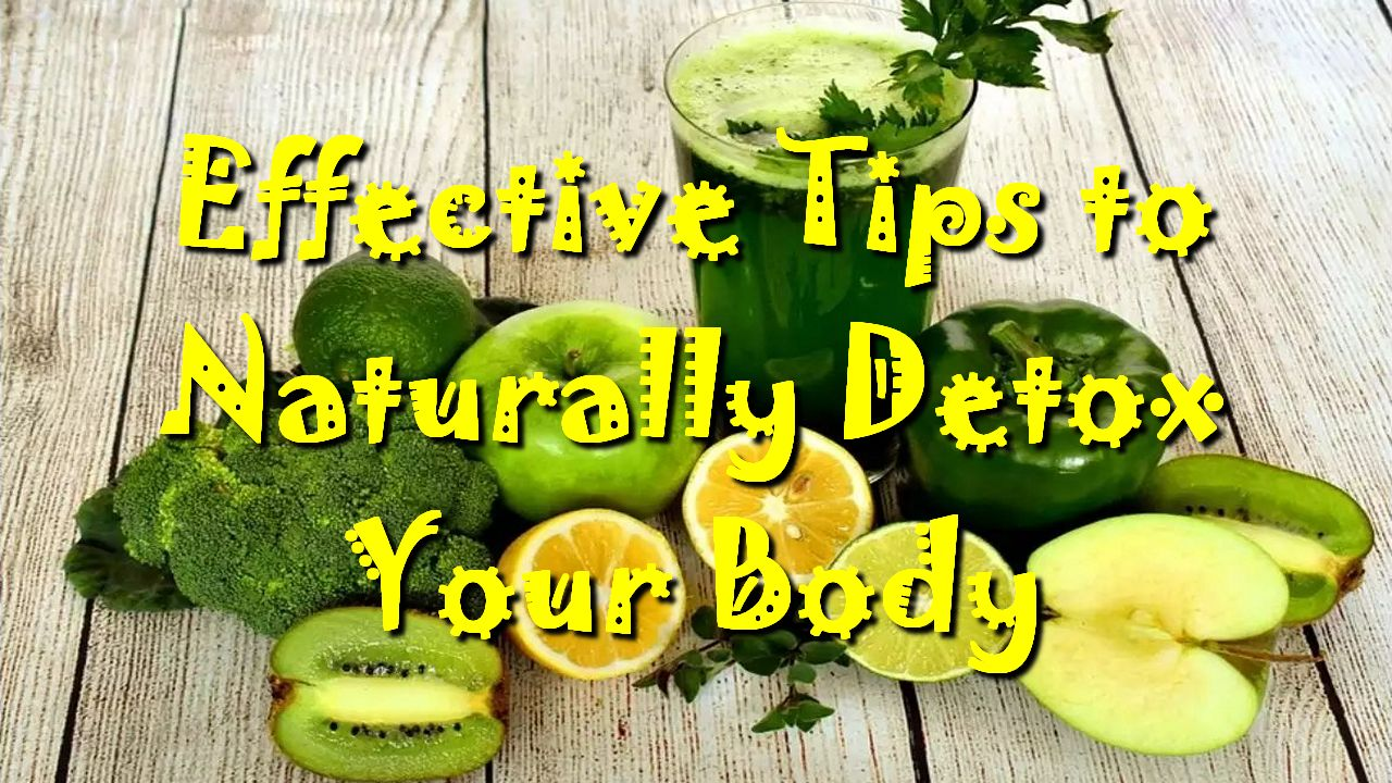 Effective Tips to Naturally Detox Your Body