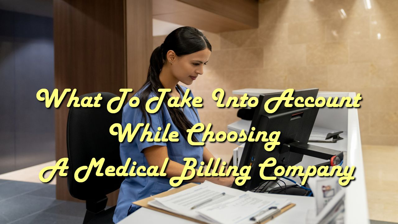 What To Take Into Account While Choosing A Medical Billing Company